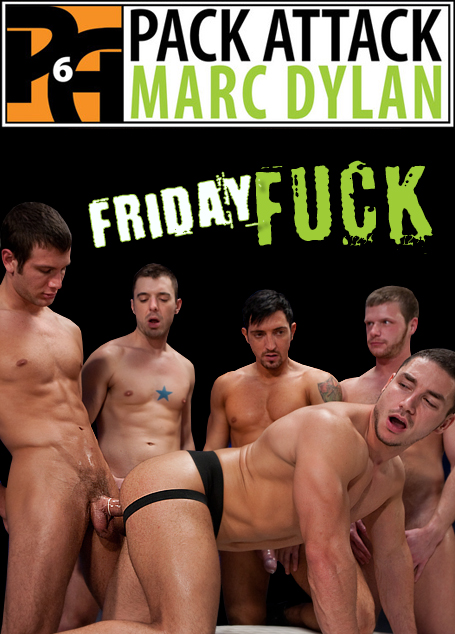 Friday Fuck - Pack Attack 6 - Marc Dylan